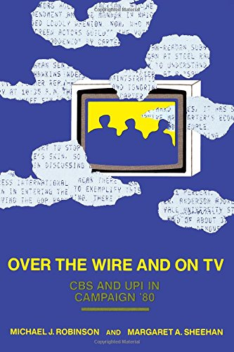 Over the Wire and on TV: CBS and Upi in Campaign '80: CBS and Upi in Campaign '80
