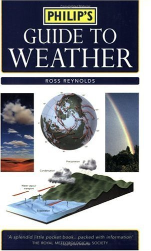 Philip's Guide to Weather: A Practical Guide to Observing, Measuring and Understanding the Weather by Ross Reynolds (2004-11-15)