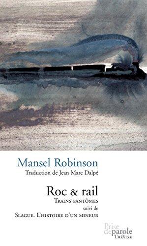 Roc & rail: Trains fantômes suivi de Slague. L'histoire d'un mineur