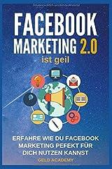 Facebook Marketing 2.0 ist geil: Erfahre wie Du Facebook perfekt für Dich nutzen kannst. Wie Du damit Geld verdienst, Geld sparst, passives Einkommen aufbaust und finanziell frei wirst. Mehr Kunden. Taschenbuch