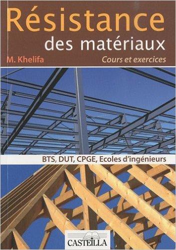 Résistance des matériaux : Cours et exercices corrigés BTS, DUT, classes préparatoires, écoles d'ingénieurs de Mourad Khelifa ( 21 mai 2010 )