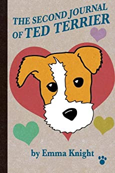 The Second Journal of Ted Terrier (The Journal of Ted Terrier Book 3) by [Knight, Emma, Terrier, Ted]