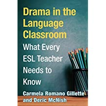 Drama in the Language Classroom: What Every ESL Teacher Needs to Know (English Edition)