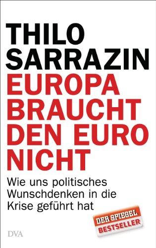 Buchseite und Rezensionen zu 'Europa braucht den Euro nicht: Wie uns politisches Wunschdenken in die Krise geführt hat' von Thilo Sarrazin