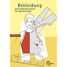 Bekleidung: Schnittkonstruktion für Damenmode Grundlagen Band 1