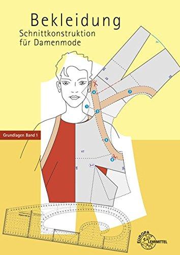 Preisvergleich Produktbild Bekleidung: Schnittkonstruktion für Damenmode Grundlagen Band 1