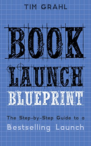 Book launch blueprint the step by step guide to a bestselling book launch blueprint the step by step guide to a bestselling launch malvernweather Image collections