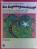 Die Regenbogenschlange - Geschichten vom Anfang der Welt und von der Kostbarkeit der Erde - Martin Palmer Esther Bisset