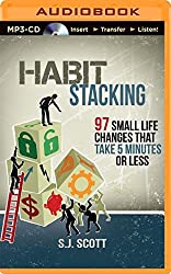 Habit Stacking: 97 Small Life Changes That Take Five Minutes or Less by S.J. Scott (2014-07-22)