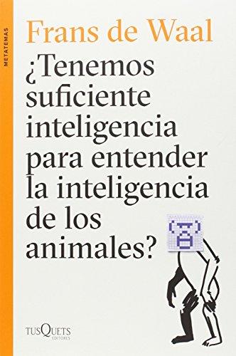 Descargar Libro ¿Tenemos Suficiente Inteligencia Para Entender La Inteligencia De Los Animales? de Frans de Waal