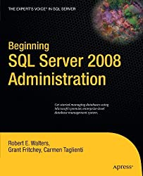 Beginning SQL Server 2008 Administration (Expert's Voice in SQL Server) by Robert Walters (2009-10-06)