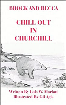 BROCK AND BECCA - CHILL OUT IN CHURCHILL (BROCK AND BECCA SERIES Book 10) by [MARLATT, LOIS ]