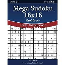 Mega Sudoku 16x16 Großdruck - Leicht bis Extrem Schwer - Band 34 - 276 Rätsel
