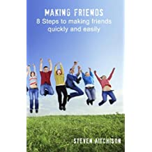 Making Friends: 8 Steps to Making Friends Quickly and Easily: How to Make Friends and Be Comfortable with Yourself