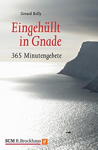 Eingehüllt in Gnade: 365 Minutengebete (German Edition)