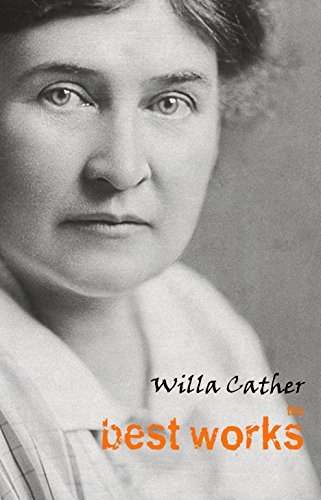 Willa Cather: The Best Works (English Edition) por Willa Cather