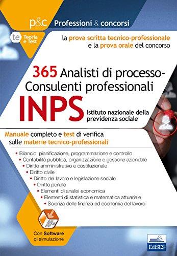 Concorso INPS 2017. 365 analisti di processo-consulenti professionali. Manuale completo e test di verifica sulle materie tecnico-professionali