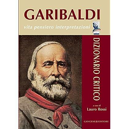 Garibaldi - Vita Pensiero Interpretazioni: Dizionario Critico (Storia E Memoria)