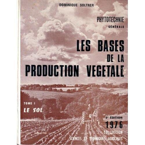 PHYTOTECHNIE GENERALE.LES BASES DE LA PRODUCTION VEGETALE.TOME 1.LE SOL