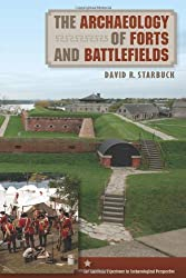 The Archaeology of Forts and Battlefields (American Experience in Archaeological Perspectives)