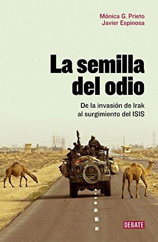 La semilla del odio : de la invasión de Irak al surgimiento del ISIS por Javier Espinosa Robles, Mónica García Prieto