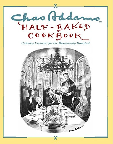 Chas Addams Half-Baked Cookbook: Culinary Cartoons for the Humorously Famished (English Edition)