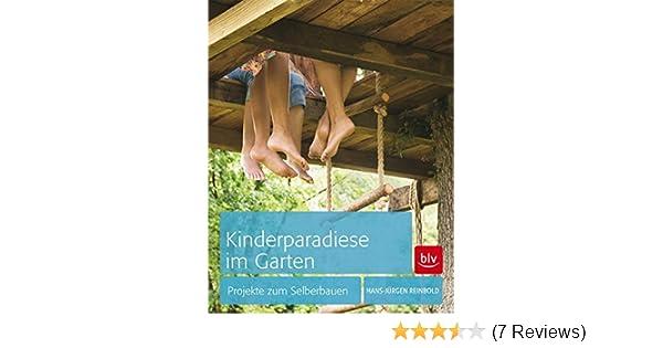 Kinderparadiese Im Garten Projekte Zum Selberbauen Amazon De Hans