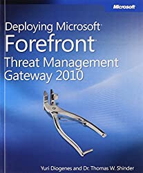Deploying Microsoft Forefront Threat Management Gateway 2010 by Tom Shinder (2010-11-28)