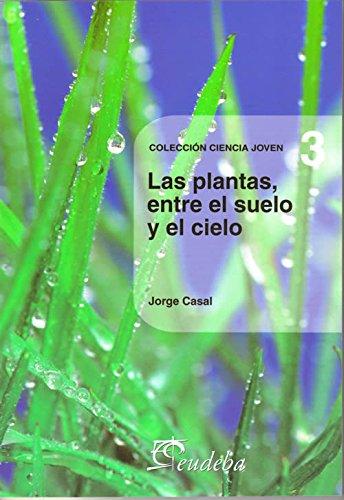 Descargar Libro Las Plantas, Entre El Suelo y El Cielo de Jorge Casal