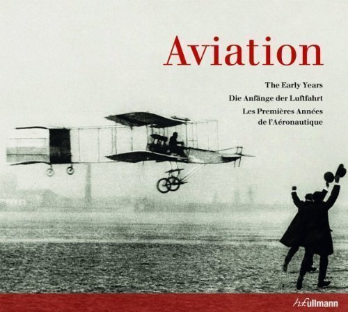 Aviation: The Early Years: Die Anfänge der Luftfahrt Mul Edition by Peter Almond published by Ullmann Publishing (2011) thumbnail