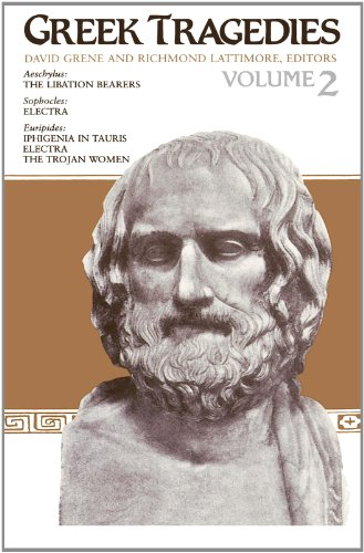 Greek Tragedies, Volume 2 The Libation Bearers (Aeschylus), Electra (Sophocles), Iphigenia in Tauris, Electra, & The Trojan Women (Euripides)