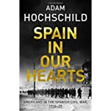 Spain in Our Hearts: Americans in the Spanish Civil War, 1936-1939 by Adam Hochschild (2016-04-07)