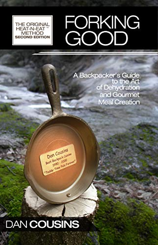 Forking Good: Backpacker's Guide to the Art of Dehydration and Gourmet Meal Creation (English Edition)