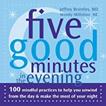 Five Good Minutes in the Evening: 100 Mindful Practices to Help You Unwind from the Day and Make the Most of Your Night (The Five Good Minutes Series) by Jeffrey Brantley MD (2006-08-03)