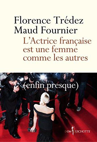 L'Actrice française est une femme comme les autres. (enfin presque): (enfin presque)