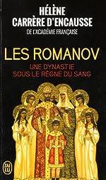 Les Romanov - Une dynastie sous le règne du sang de Hélène Carrère d'Encausse