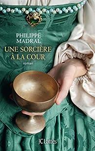 Une sorcière à la cour par Philippe Madral