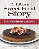 Dr Libby's Sweet Food Story: Real Food Recipes and Wisdom