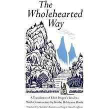 Wholehearted Way: A Translation of Eihei Dagen's Bendowa, With Commentary by Kosho Uchiyama Roshi
