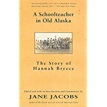 A Schoolteacher in Old Alaska: The Story of Hannah Breece by Hannah Breece (1997-01-28)