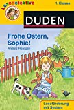 Frohe Ostern, Sophie! (1. Klasse) (DUDEN Lesedetektive 1. Klasse)