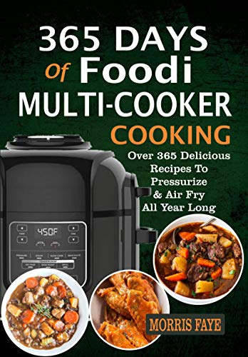 365 Days Of Foodi Multi-Cooker Cooking: Over 365 Delicious Recipes To Pressurize & Air Fry All Year Long (English Edition)