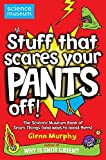 Stuff That Scares Your Pants Off!: The Science Museum Book of Scary Things (and ways to avoid them) by Glenn Murphy (2009-07-03)