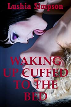 Waking Up Cuffed to the Bed: A Group Sex Lesbian Humiliation Erotica Story (RED HOT KINKY: Five Erotica Stories) (English Edition) par [Simpson, Lushia]