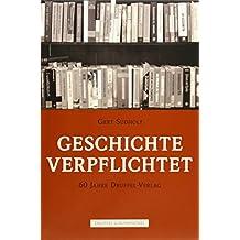Geschichte verpflichtet: 60 Jahre Druffel-Verlag