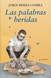 Las palabras heridas par Jordi Sierra i Fabra