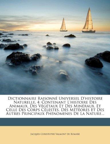 Dictionnaire Raisonne Universel D'Histoire Naturelle, 4: Contenant L'Histoire Des Animaux, Des Vegetaux Et Des Mineraux, Et Celle Des Corps Celestes. Autres Principaux Phenomenes de La Nature.