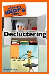 The Complete Idiot's Guide to Decluttering (Complete Idiot's Guides (Lifestyle Paperback)) by Regina Leeds (2007-05-01)