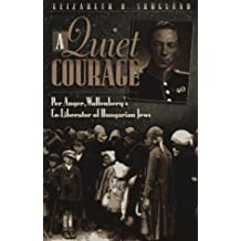 A Quiet Courage: Per Anger, Wallenberg's Co-Liberator of Hungarian Jews by Elizabeth R. Skoglund (1997-04-01)
