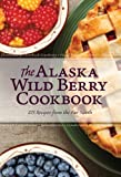 The Alaska Wild Berry Cookbook: 275 Recipes from - Best Reviews Guide